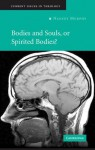 Bodies and Souls, or Spirited Bodies? (Current Issues in Theology) - Nancey Murphy