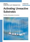 Activating Unreactive Substrates: The Role of Secondary Interactions - Carsten Bolm, F. Ekkehardt Hahn