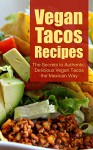Vegan Tacos Recipes: The Secrets to Authentic, Delicious Vegan Tacos the Mexican Way - Brittany Davis, Vegan Tacos, Tacos, Vegan, Mexican, Recipes, Cookbook, Mexican Food