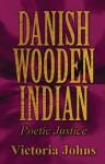 Danish Wooden Indian: Poetic Justice - Victoria Johns