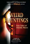 Weird Hauntings: True Tales of Ghostly Places - Joanne Austin, Mark Moran, Mark Sceurman, Ryan Doan