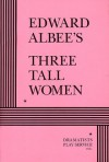 Edward Albee's Three Tall Women - Edward Albee