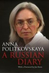 A Russian Diary: A Journalist's Final Account of a Country Moving Backward - Anna Politkovskaya