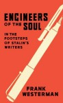 Engineers Of The Soul: In the Footsteps of Stalin's Writers - Frank Westerman, Sam Garrett