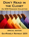 Don't Read in the Closet: GayRomLit Retreat 2011 Special Edition - Clare London, Marguerite Labbe, V.J. Summers, Jambrea Jo Jones, Belinda McBride, Jaime Samms, Bryl R. Tyne, Andrea Speed, Michele L. Montgomery, Devon Rhodes, P.D. Singer, J.P. Barnaby, Eden Winters, M.J. O'Shea, Missy Welsh, Lydia Nyx, Rachel Haimowitz, Xara X. Xanakas, D