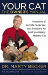 Your Cat: The Owner's Manual: Hundreds of Secrets, Surprises, and Solutions for Raising a Happy, Healthy Cat - Marty Becker, Gina Spadafori, Jane Brunt