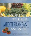 Cooking the Mediterranean Way: Culturally Authentic Foods Including Low-Fat and Vegetarian Recipes (Easy Menu Ethnic Cookbooks) - Alison Behnke