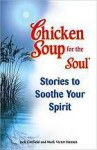 Chicken Soup for the Soul Stories to Soothe Your Spirit (Chicken Soup for the Soul) - Jack Canfield, Mark Victor Hansen