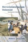 Environmentalism Unbound: Exploring New Pathways for Change - Robert Gottlieb