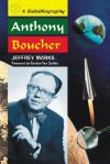 Anthony Boucher: A Biobibliography - Jeffrey Marks