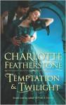 Temptation & Twilight - Charlotte Featherstone