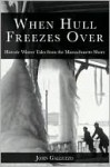 When Hull Freezes Over: Historic Winter Tales from the Massachusetts Shore - John Galluzzo