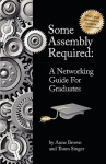 Some Assembly Required: A Networking Guide for Graduates - Anne Brown, Thom Singer