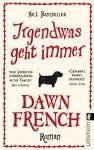 Irgendwas geht immer (German Edition) - Dawn French, Andrea Brandl