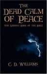 The Dead Calm of Peace: The Missing Book of the Bible - C.D. Williams