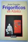 Frigoríficos en Alaska - Javier González