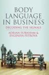 Body Language in Business: Decoding the Signals - Adrian Furnham, Evgeniya Petrova