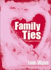 Family Ties: The Legacy of Love - Lois Wyse