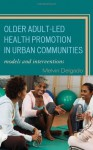 Older Adult-Led Health Promotion in Urban Communities: Models and Interventions - Melvin Delgado