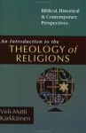 An Introduction to the Theology of Religions: Biblical, Historical and Contemporary Perspectives - Veli-Matti Kärkkäinen