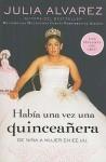 Habia una vez una quinceanera: De nina a mujer en EE.UU. - Julia Alvarez, Liliana Valenzuela