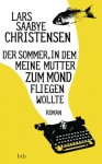 Der Sommer, in dem meine Mutter zum Mond fliegen wollte: Roman (German Edition) - Lars Saabye Christensen, Christel Hildebrandt