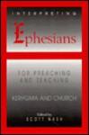Interpreting Ephesians for Preaching and Teaching - Scott Nash