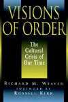 Visions of Order: The Cultural Crisis of Our Time - Richard M. Weaver, Russell Kirk