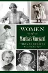 Women of Martha's Vineyard (American Heritage) (MA) - Thomas Dresser, Rose Styron