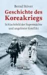 Geschichte des Koreakriegs: Schlachtfeld der Supermächte und ungelöster Konflikt - Bernd Stöver