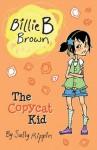 Billie B Brown: The Copycat Kid - Sally Rippin