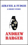 Azra'eil and Fudgie: A Short Story - Andrew Barger