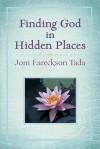 Finding God in Hidden Places - Joni Eareckson Tada