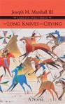 The Long Knives are Crying (Lakota Westerns) - Joseph M. Marshall III
