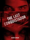 The Last Conquistador - Kevin Singer