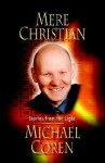 Mere Christian: Stories from the Light - Michael Coren