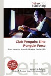 Club Penguin: Elite Penguin Force - Lambert M. Surhone, Mariam T. Tennoe, Susan F. Henssonow