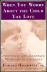 When You Worry About The Child You Love: Emotional and Learning Problems in Children - Edward M. Hallowell