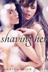 Shaving Her (Lesbian Shaving Fetish Erotica) - Audrey Ellen Grace