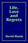 Life, Love and Regrets - David Heath