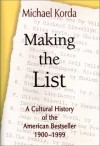 Making the List: A Cultural History of the American Bestseller, 1900-1999 - Michael Korda