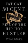 Queens Reigns Supreme: Fat Cat, 50 Cent, and the Rise of the Hip Hop Hustler - Ethan Brown