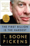 The First Billion Is the Hardest: Reflections on a Life of Comebacks and America's Energy Future - T. Pickens
