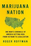 Marijuana Nation: One Man's Chronicle of America Getting High: From Vietnam to Legalization - Roger Roffman