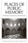 Places of Public Memory: The Rhetoric of Museums and Memorials - Greg Dickinson, Carole Blair, Brian L. Ott