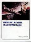 Spaceflight In The Era Of Aero Space Planes - Russell J. Hannigan