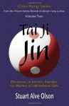 Tai Ji Jin: Discourses on Intrinsic Energies for Mastery of Self-Defense Skills - Stuart Alve Olson, Chen Kung, Patrick Gross