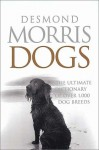Dogs: The Ultimate Dictionary of Over 1,000 Dog Breeds - Desmond Morris