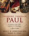 Thinking through Paul: A Survey of His Life, Letters, and Theology - Todd D. Still, Bruce W. Longenecker
