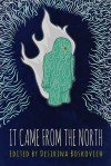 It Came From the North: An Anthology of Finnish Speculative Fiction - Desirina Boskovich, Carita Forsgren, Tuomas Kilpi, Tiina Raevaara, Jyrki Vainonen, Sari Peltoniemi, Leena Krohn, Pasi Ilmari Jääskeläinen, Mari Saario, Johanna Sinisalo, Hannu Rajaniemi, Anne Leinonen, Marko Hautala, Maarit Verronen, Olli Jalonen, Leena Likitalo